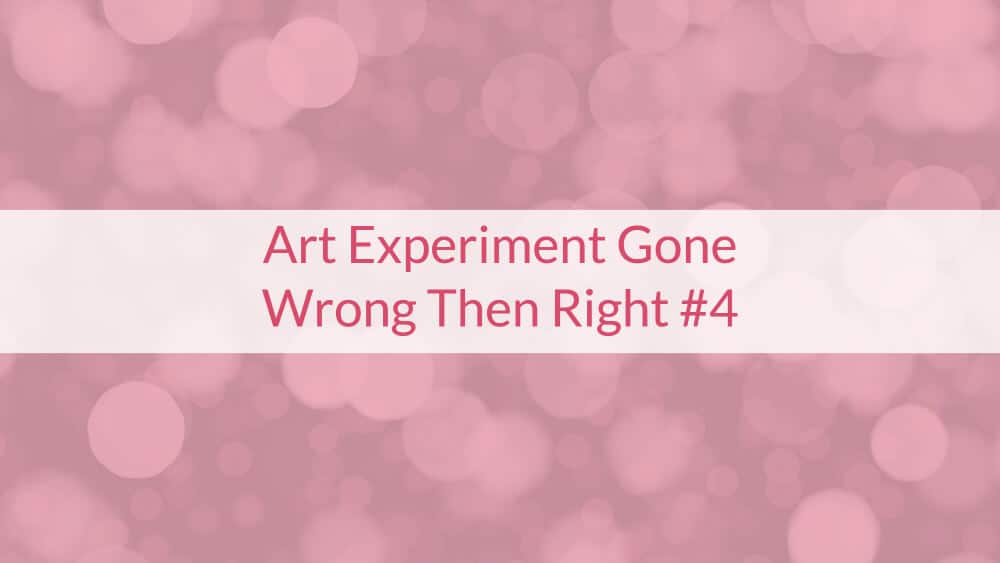 Art Experiment Gone Wrong Then Right #4