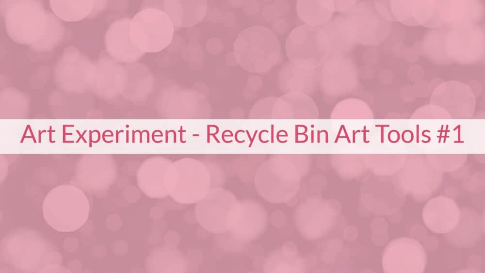 Art Experiment - Recycle Bin Art Tools #1