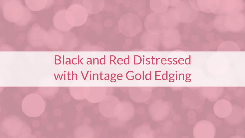 Black and Red Distressed with Vintage Gold Edging