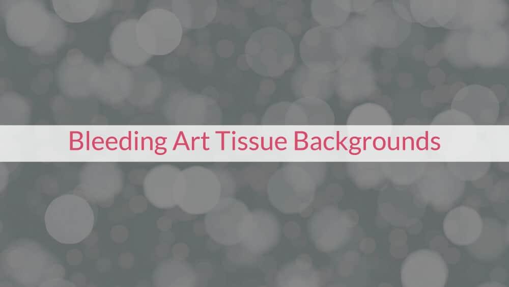 Bleeding Art Tissue Backgrounds