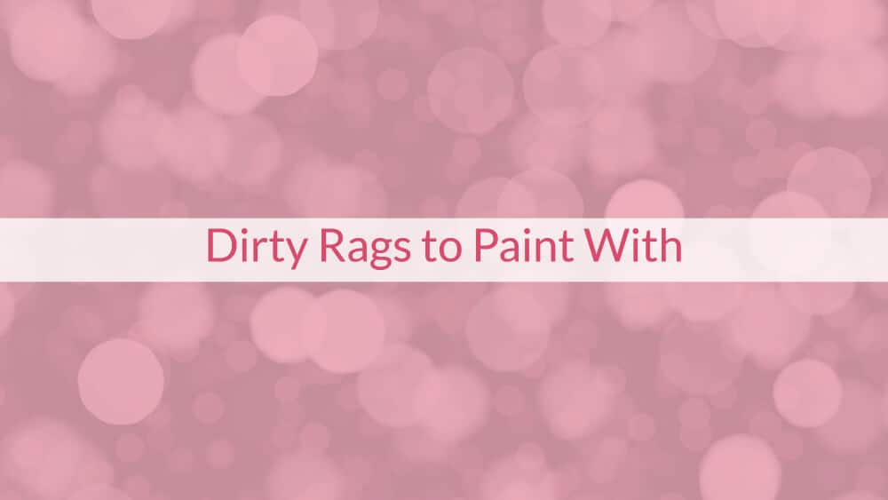 Dirty Rags to Paint With