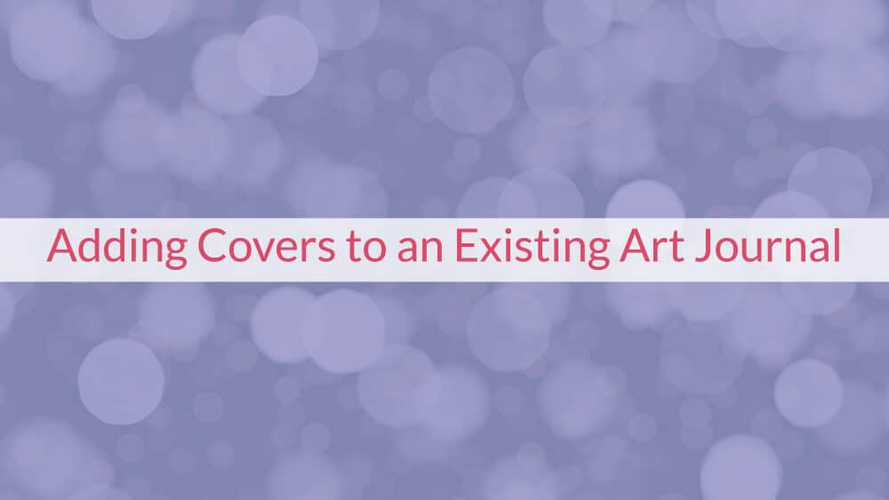 Adding Covers to an Existing Art Journal