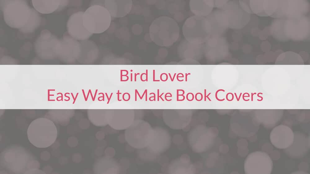 Bird Lover – Easy Way to Make Book Covers