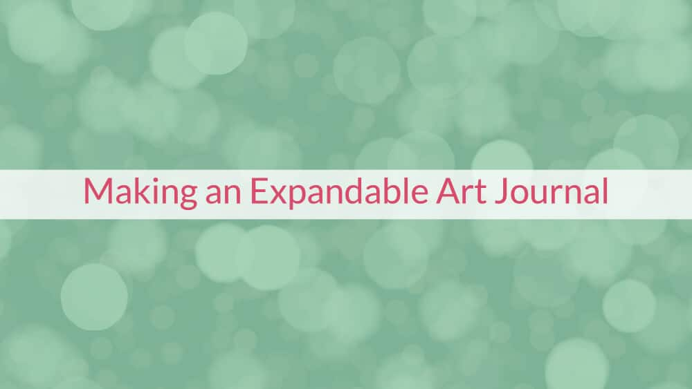 Making an Expandable Art Journal