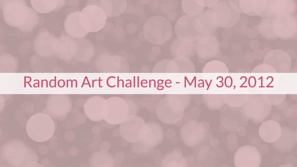 Random Art Challenge – May 30, 2012