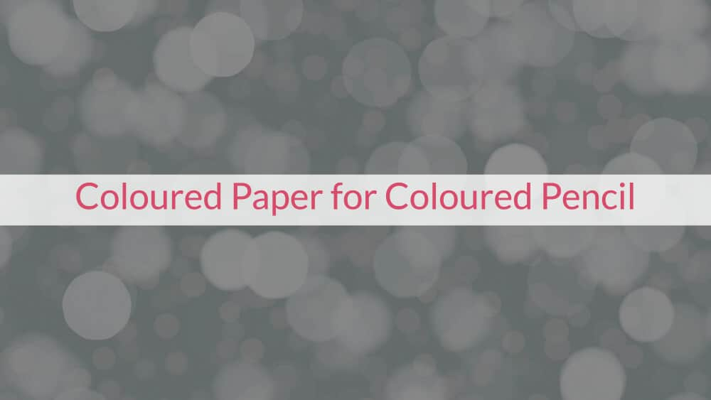 Coloured Paper for Coloured Pencil
