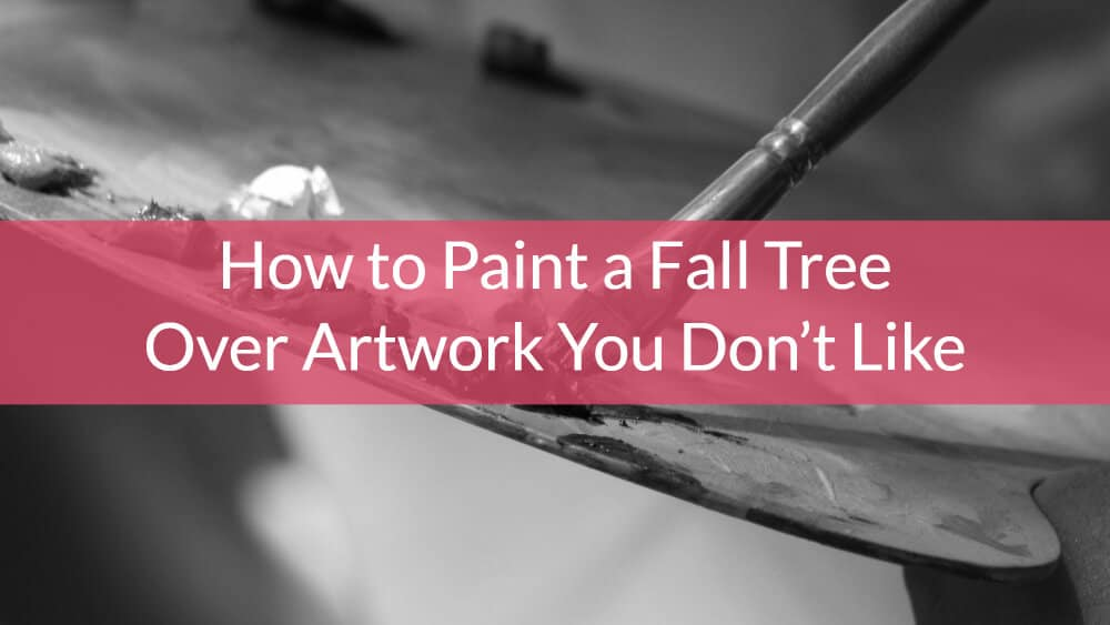 How to Paint a Fall Tree Over Artwork You Don't Like