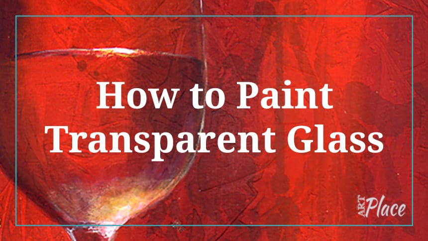 Learn How to Paint Transparent Glass with Acrylics