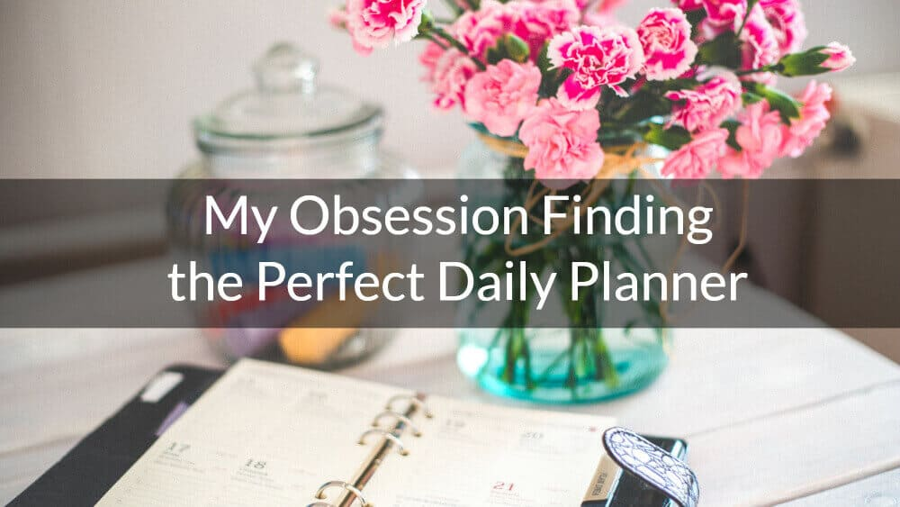 My Obsession Finding the Perfect Daily Planner