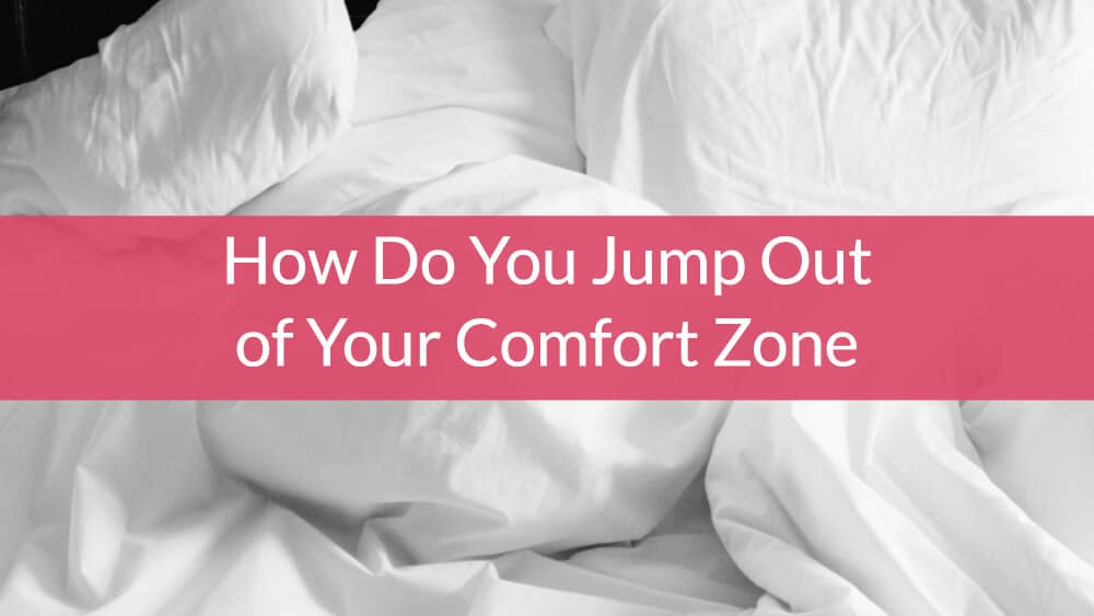 How Do You Jump Out of Your Comfort Zone