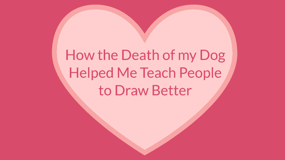 How the Death of my Dog Helped me Teach People to Draw Better
