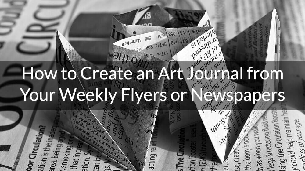 How to Create an Art Journal from Your Weekly Flyers or Newspapers