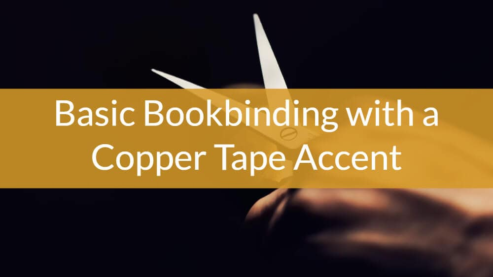 Basic Bookbinding with a Copper Tape Accent