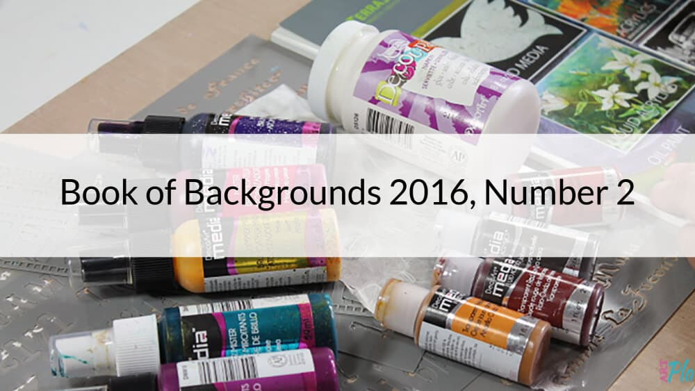 Learn About Stenciling, Transparent Layers and Basic Collage in Book of Backgrounds #2