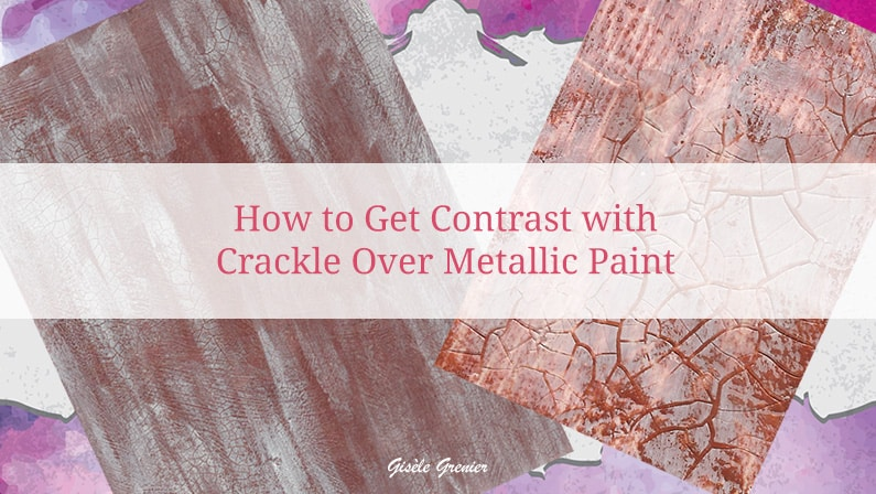 How to Get Contrast with Crackle Over Metallic Paint – Book of Backgrounds 2016, Number 32