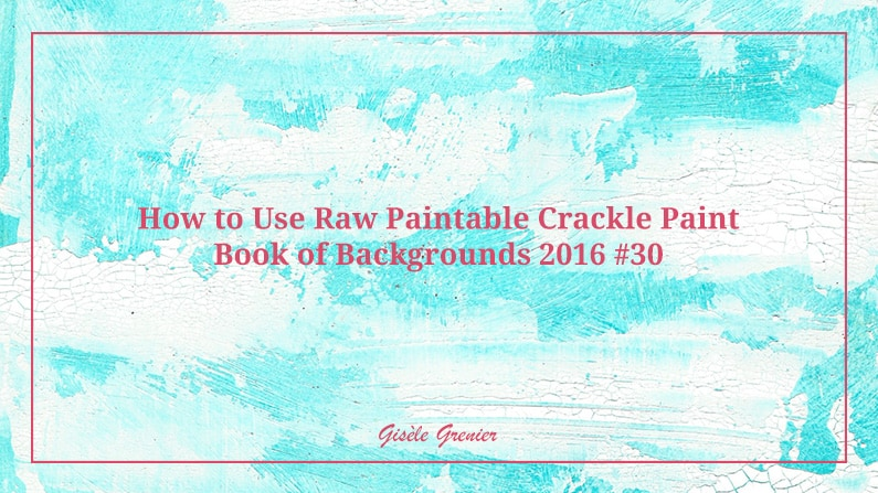 How to Create a Background Using Raw Paintable Crackle Paint – Book of Backgrounds 2016, #30