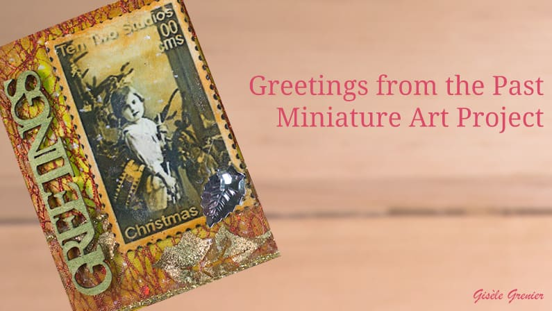 A Mixed Media Miniature Art Project for the Holidays – Greetings from the Past