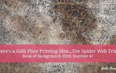 Here's a Gelli Plate Printing Idea…Use Spider Web Trim – Book of Backgrounds 2016, Number 47
