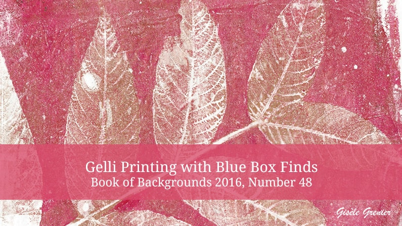 Gelli Printing with Blue Box Finds – Book of Backgrounds 2016, Number 48