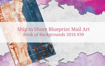 Ship to Shore Blueprint Mail Art – Book of Backgrounds 2016, Number 39