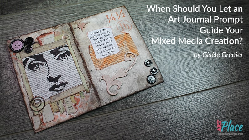 When Should You Let an Art Journal Prompt Guide Your Mixed Media Creation?
