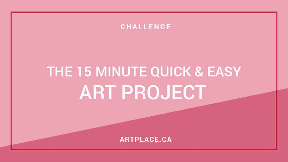 A Quick and Easy Art Project and a Challenge – Just 15 Minutes