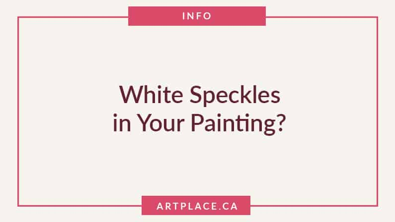 White Speckles in Your Painting?  it's not you, it's the brush!