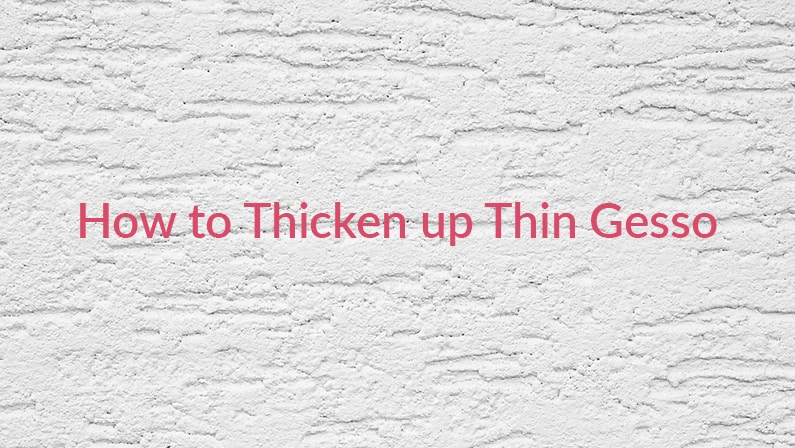 How to Thicken Up Thin Gesso Without Drying it Out