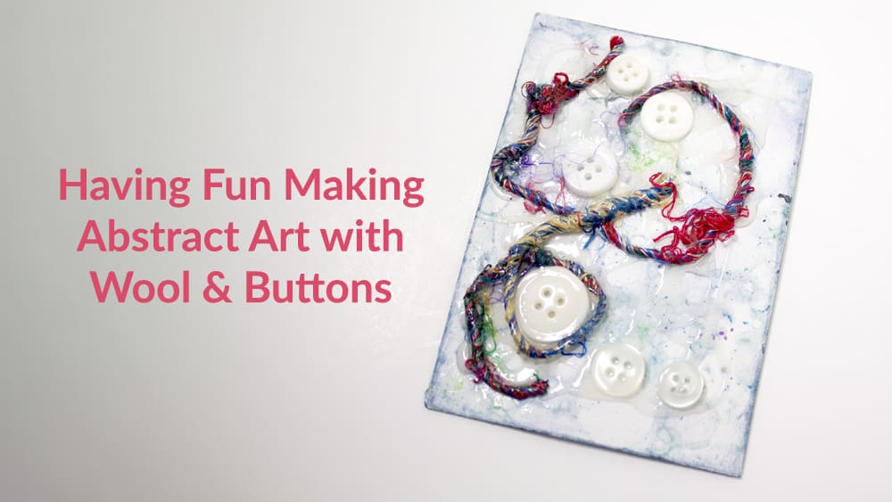 Having Fun Making Abstract Art with Wool and Buttons