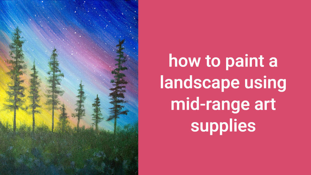How to Paint a Simple Landscape with Intermediate Art Supplies