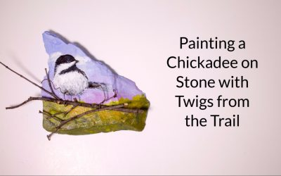 Mixed Media Tutorial: Painting a Chickadee on Stone with Twigs from the Trail