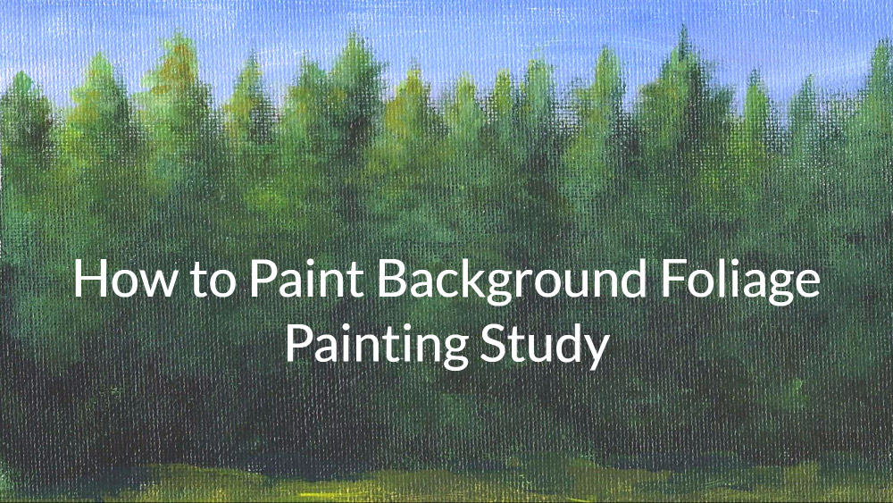 How to Paint Background Foliage – Painting Study Opus 1