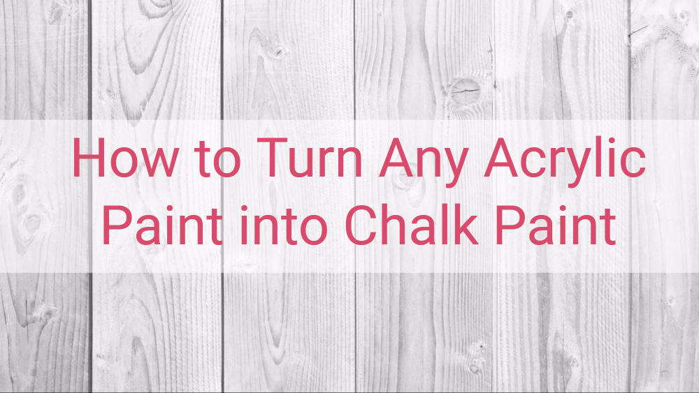 How to Turn Any Acrylic Paint into Chalk Paint