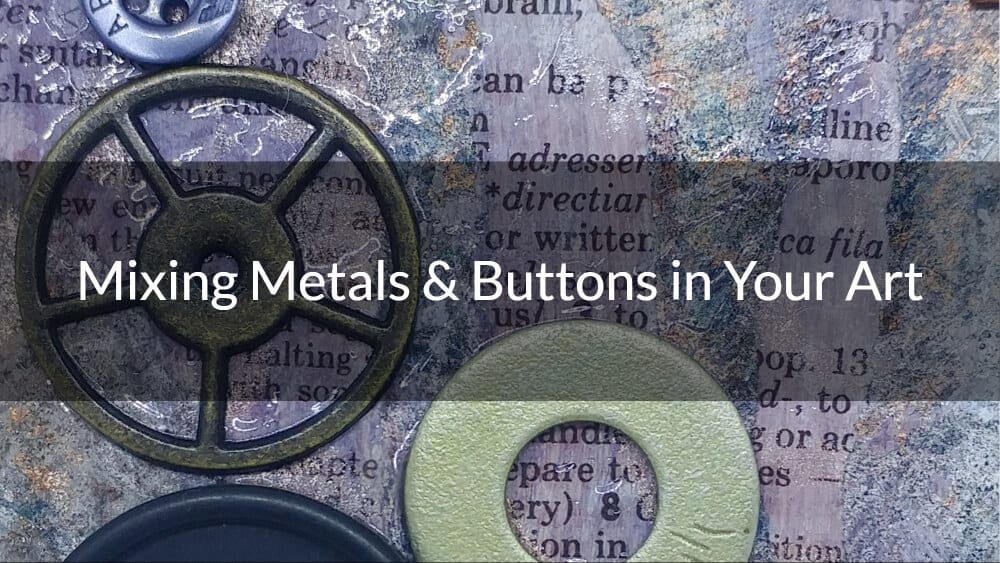mixing metals and buttons in your mixed media art