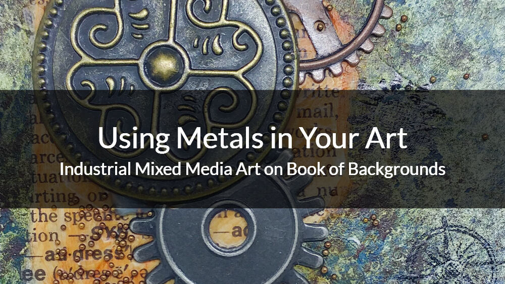 Using Metals in Your Art