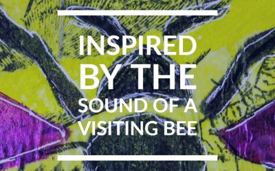 Inspired by the Sound of a Visiting Bee