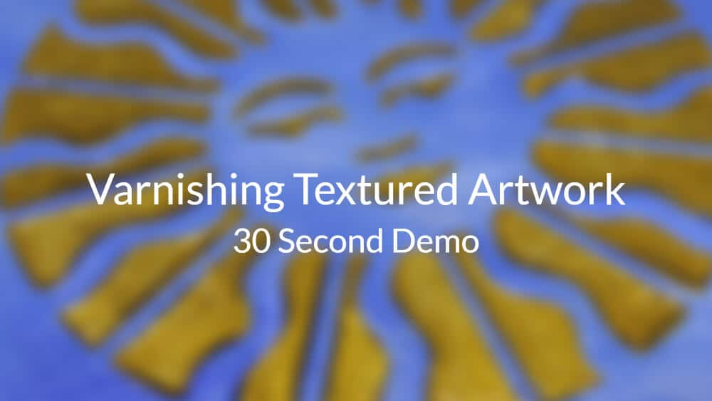 Varnishing Textured Artwork – 30 Second Demo