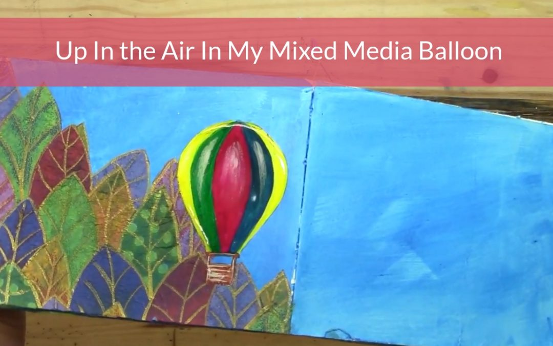 Up in the Air in my Beautiful Mixed Media Balloon