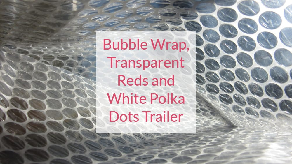 Bubble Wrap, Transparent Reds and White Polka Dots Trailer