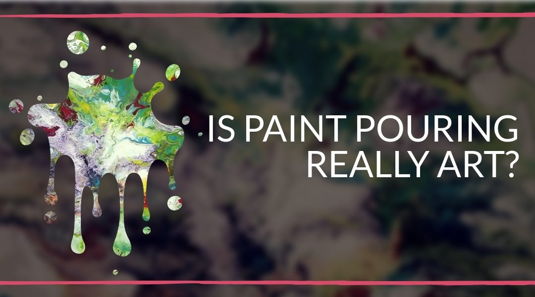 Is Paint Pouring Really Art?