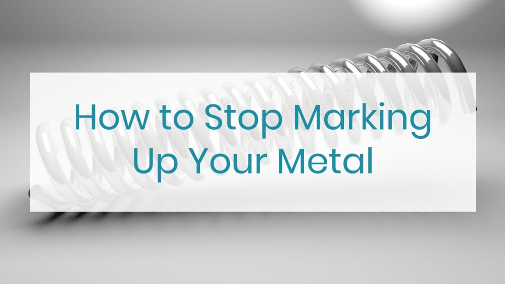 How to Stop Marking Up Your Metal