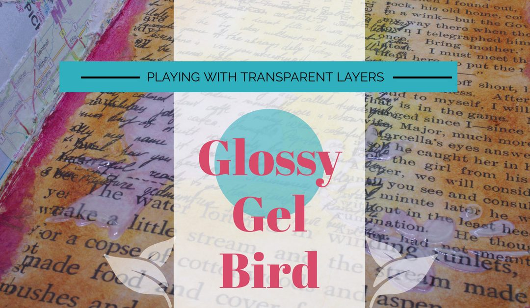 Playing with Transparent Layers featuring a Glossy Gel Bird