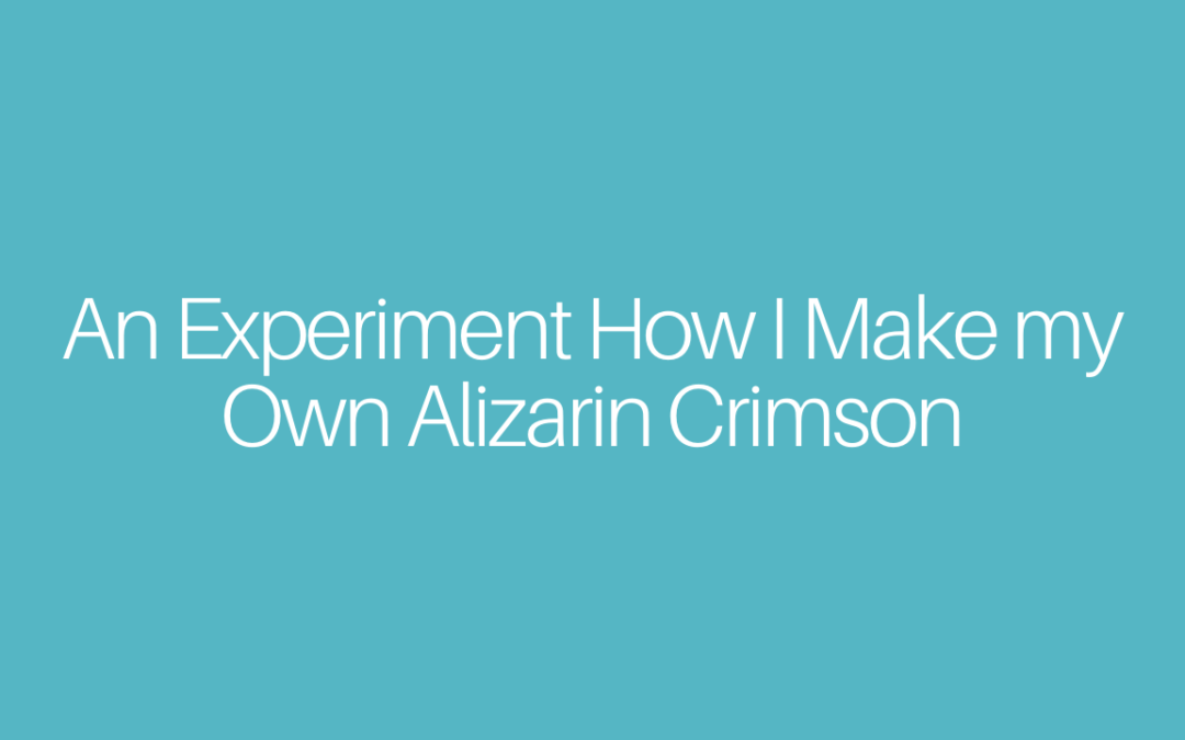 An Experiment How I Make my Own Alizarin Crimson