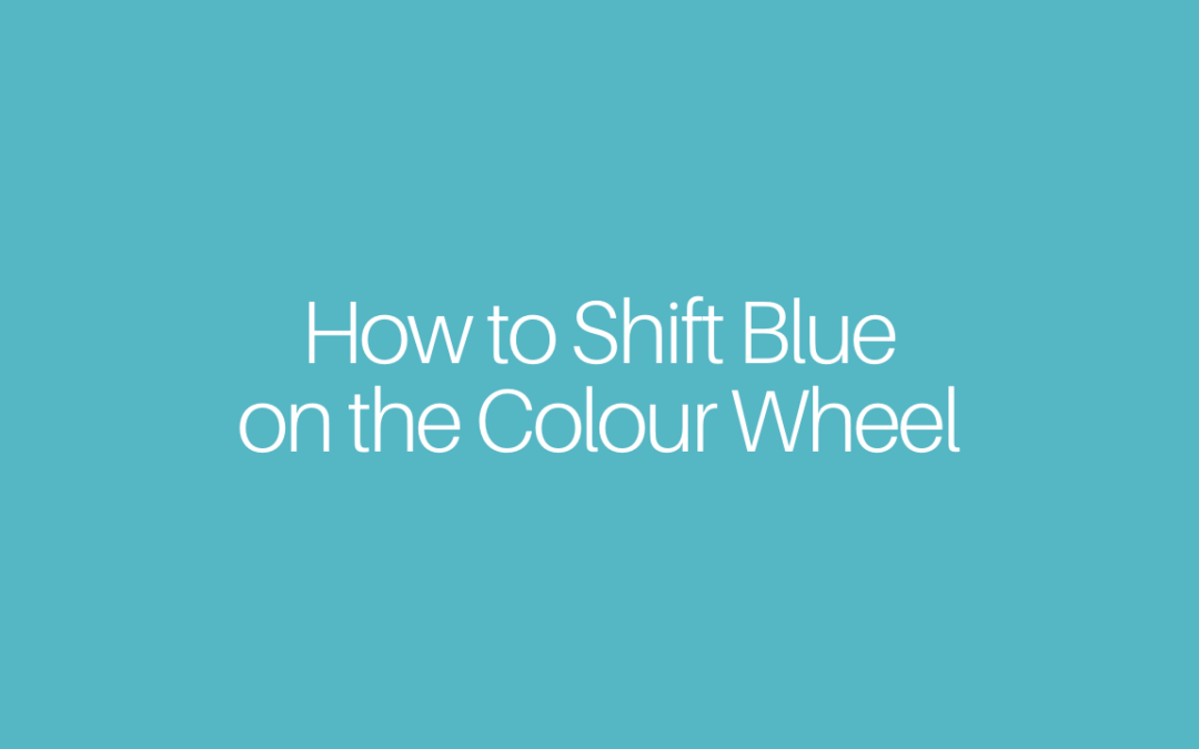How to Shift Blue on the Colour Wheel