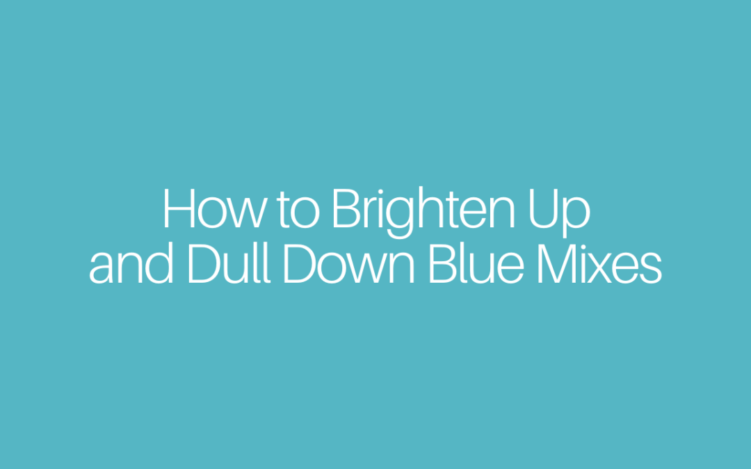 How to Brighten Up and Dull Down Blue Mixes
