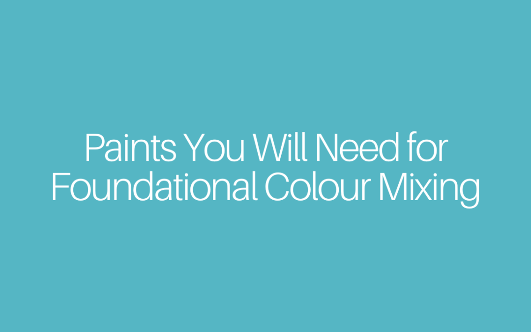 Paints You Will Need for Foundational Colour Mixing