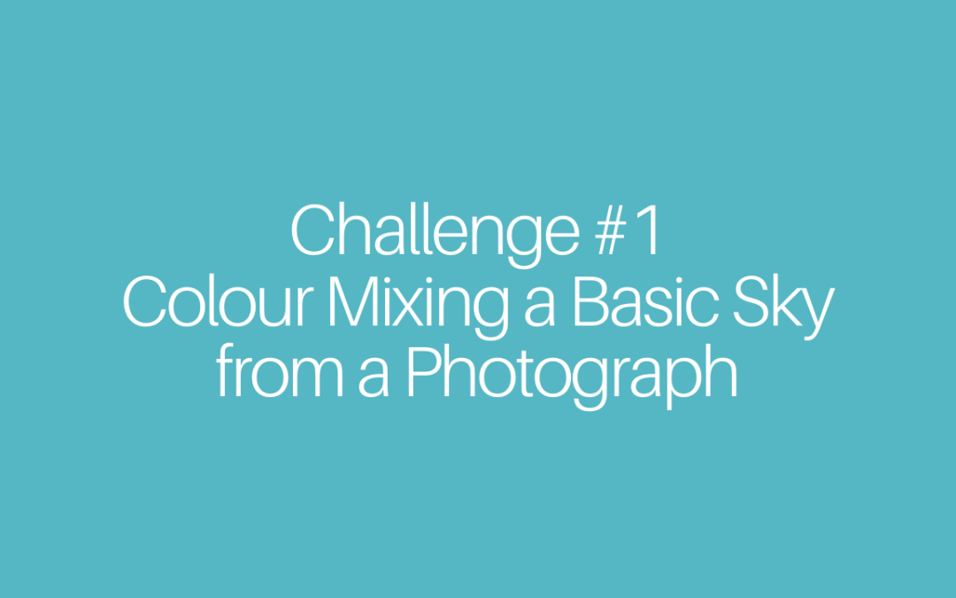 Challenge 1:   Colour Mixing for a Basic Sky from a Photo