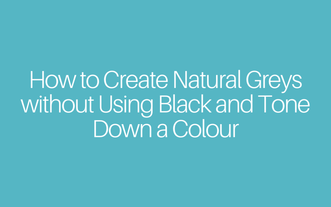 How to Create Natural Greys without Using Black and Tone Down a Colour