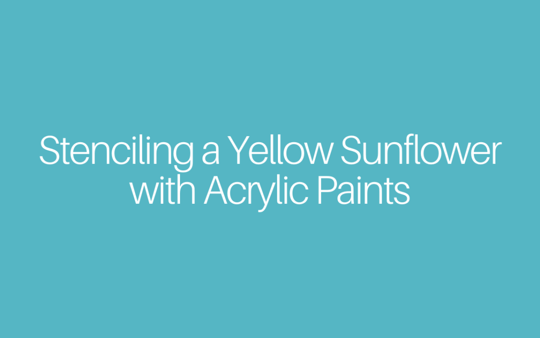 Stenciling a Yellow Sunflower with Acrylic Paints
