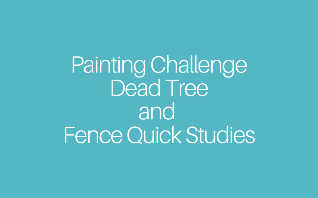 Painting Challenge:  Dead Tree and Fence Quick Studies